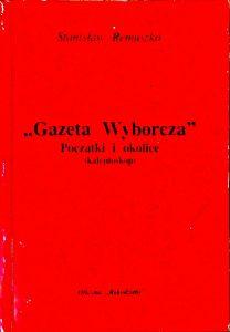 St. Remuszko - Gazeta Wyborcza. Początki i okolice-kalejdoskop.