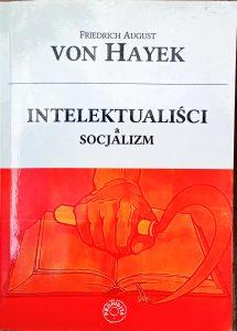 """Frederic von Hayek """"Intelektualiści a socjalizm"""""""