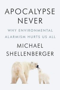 Apocalypse Never. Why Environmental Alarmism Hurts Us Al
